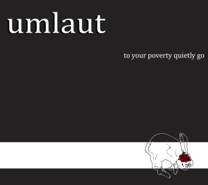 Umlaut 'To Your Poverty Quietly Go'