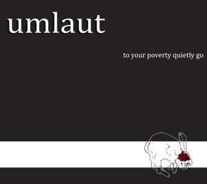 Umlaut 'To Your Poverty Quietly Go'